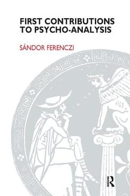 First Contributions to Psycho-analysis - Ferenczi, Sandor