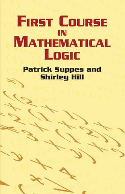 First Course in Mathematical Logic - Suppes, Patrick, and Hill, Shirley
