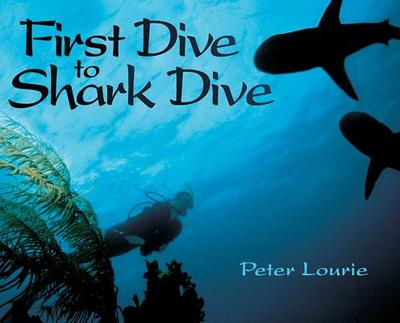 First Dive to Shark Dive - Lourie, Peter