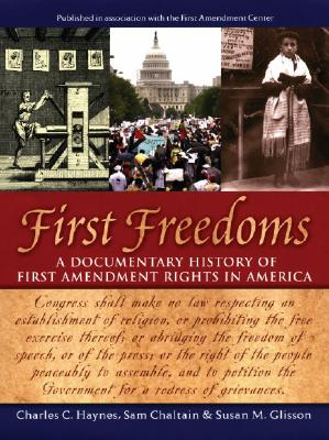 First Freedoms: A Documentary History of First Amendment Rights in America - Haynes, Charles C, and Chaltain, Sam, and Glisson, Susan M