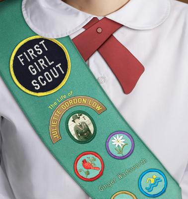 First Girl Scout: The Life of Juliette Gordon Low - Wadsworth, Ginger