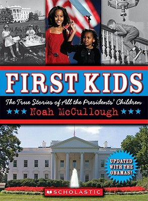 First Kids: The True Stories of All the Presidents' Children - McCullough, Noah