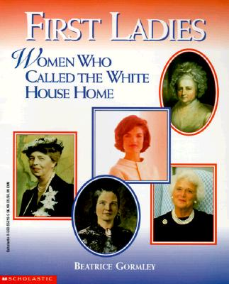 First Ladies: The Women Who Called the White House Home - Gormley, Beatrice
