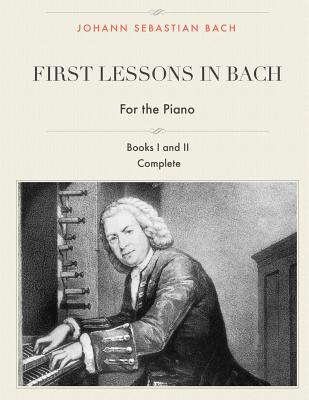 First Lessons in Bach, Books I and II Complete for the Piano: 28 Short Pieces for Piano - Bach, Johann Sebastian, and Farkas, I J (Editor)