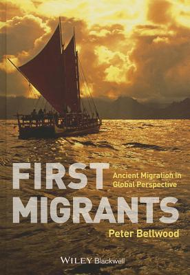 First Migrants - Ancient Migration in Global Perspective - Bellwood, Peter