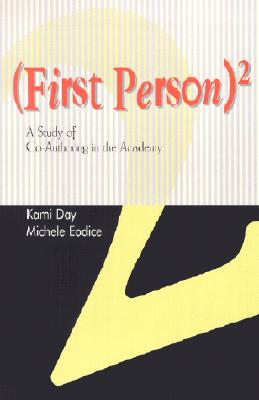 First Person: A Study of Co-Authoring in the Academy - Day, Kami, and Eodice, Michele
