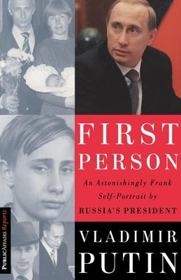 First Person: An Astonishingly Frank Self-Portrait by Russia's President Vladimir Putin - Putin, Vladimir, and Gevorkyan, Nataliya, and Timakova, Natalya