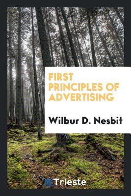 First Principles of Advertising - Nesbit, Wilbur D