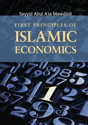 First Principles of Islamic Economics - Mawdudi, Sayyid Abul A'la