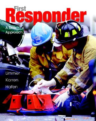 First Responder: A Skills Approach - Limmer, Daniel, and Karren, Keith J, and Hafen, Brent Q, PH.D.