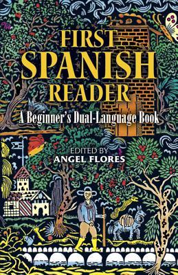 First Spanish Reader First Spanish Reader: A Beginner's Dual-Language Book a Beginner's Dual-Language Book - Flores, Angel (Editor)