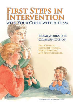 First Steps in Intervention with Your Child with Autism: Frameworks for Communication - Christie, Phil, and Newson, Elizabeth, and Prevezer, Wendy