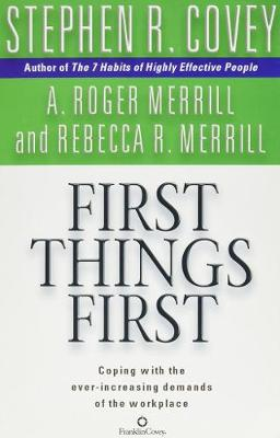 First Things First - Covey, Stephen R.