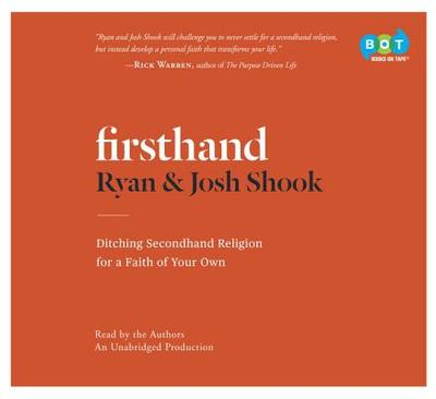 Firsthand: Ditching Secondhand Religion for a Faith of Your Own - Shook, Ryan (Read by), and Shook, Josh (Read by)