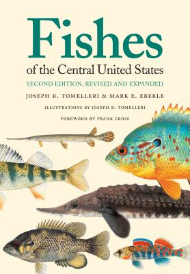Fishes of the Central United States - Tomelleri, Joseph R, and Eberle, Mark E, and Cross, Frank (Foreword by)