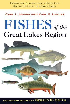 Fishes of the Great Lakes Region, Revised Edition - Hubbs, Carl L, and Lagler, Karl F, and Smith, Gerald Ray (Editor)