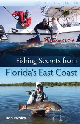 Fishing Secrets from Florida's East Coast - Presley, Ron
