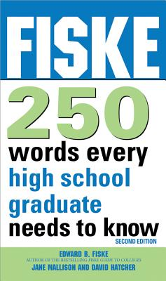 Fiske 250 Words Every High School Graduate Needs to Know - Fiske, Edward, and Mallison, Jane, and Hatcher, Dave
