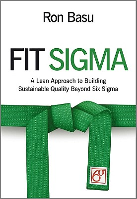 Fit Sigma: A Lean Approach to Building Sustainable Quality Beyond Six Sigma - Basu, Ron