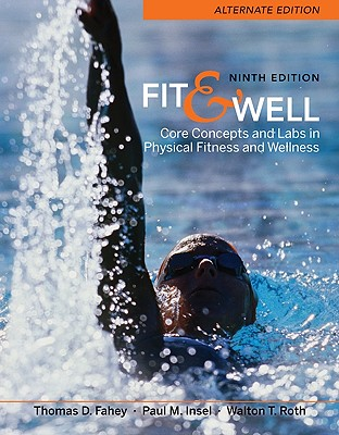 Fit & Well Alternate Edition: Core Concepts and Labs in Physical Fitness and Wellness - Fahey, Thomas D, and Insel, Paul, and Insel Paul
