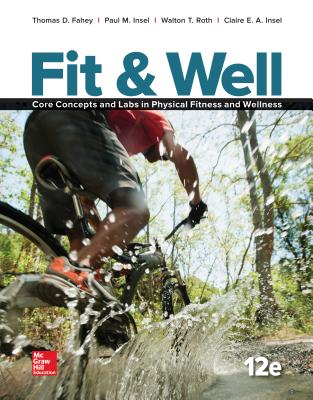 Fit & Well: Core Concepts and Labs in Physical Fitness and Wellness, Loose Leaf Edition - Fahey, Thomas, and Roth, Walton, and Insel, Paul