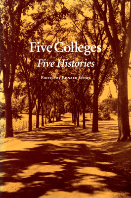 Five Colleges: Five Histories - Story, Ronald (Editor)