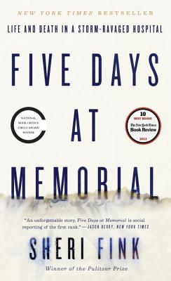 Five Days at Memorial: Life and Death in a Storm-Ravaged Hospital - Fink, Sheri
