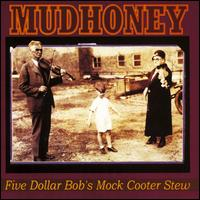 Five Dollar Bob's Mock Cooter Stew - Mudhoney