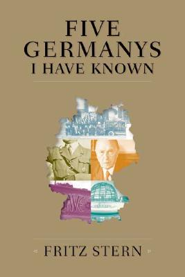 Five Germanys I Have Known - Stern, Fritz, Professor