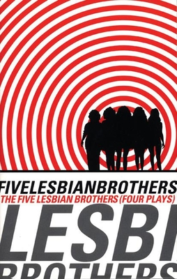 Five Lesbian Brothers: Four Plays - Vogel, Paula (Preface by)