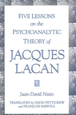 Five Lessons Psychoan Theory J Lac - Nasio, Juan-David