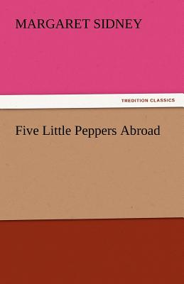 Five Little Peppers Abroad - Sidney, Margaret