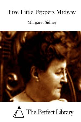 Five Little Peppers Midway - Sidney, Margaret, and The Perfect Library (Editor)