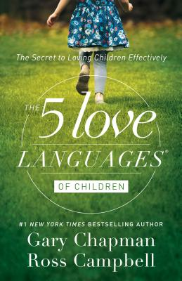Five Love Languages of Children - Chapman, Gary & Campbell, Ross