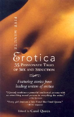 Five-Minute Erotica: 35 Passionate Tales of Sex and Seduction - Queen, Carol, PhD (Editor)