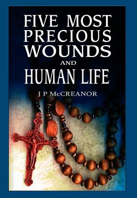 Five Most Precious Wounds and Human Life - McCreanor, J P