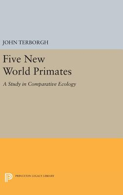 Five New World Primates: A Study in Comparative Ecology - Terborgh, John
