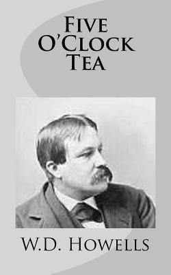 Five O'Clock Tea - Howells, W D