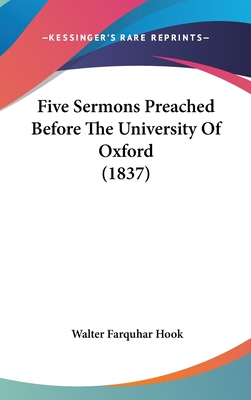 Five Sermons Preached Before the University of Oxford (1837) - Hook, Walter Farquhar
