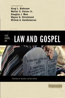 Five Views on Law and Gospel - Bahnsen, Greg L, and Strickland, Wayne G (Contributions by), and Gundry, Stanley N (Editor)