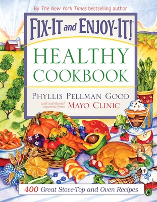 Fix-It and Enjoy-It Healthy Cookbook: 400 Great Stove-Top and Oven Recipes - Good, Phyllis