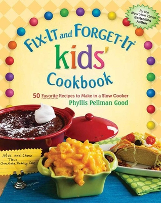 Fix-It and Forget-It Kids' Cookbook: 50 Favorite Recipes to Make in a Slow Cooker - Good, Phyllis