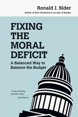Fixing the Moral Deficit: A Balanced Way to Balance the Budget - Sider, Ronald J