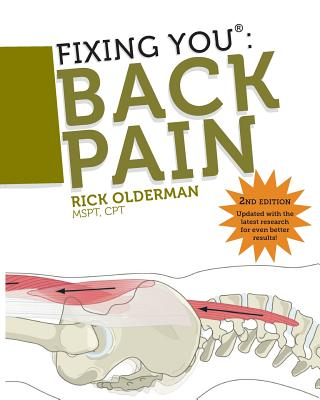 Fixing You: Back Pain: Self Treatment for Sciatica, Bulging and Herniated Discs, Stenosis, Degenerative Discs, and Other Diagnoses - Olderman, Rick, and Manoy, Lauren (Editor)