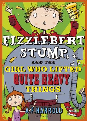 Fizzlebert Stump and the Girl Who Lifted Quite Heavy Things - Harrold, A. F.