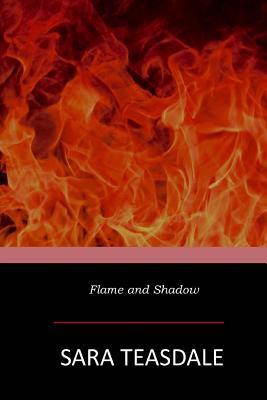 Flame and Shadow - Teasdale, Sara