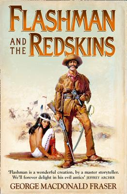 Flashman and the Redskins - Fraser, George MacDonald