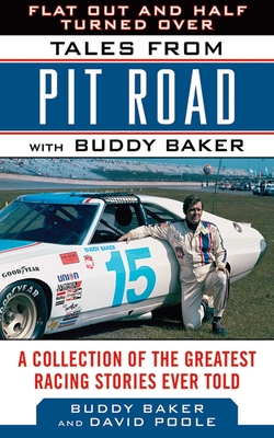 Flat Out and Half Turned Over: Tales from Pit Road with Buddy Baker - Baker, Buddy