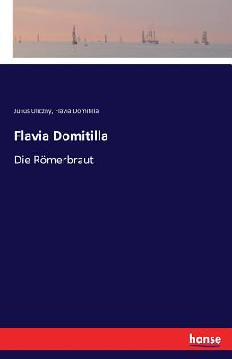 Flavia Domitilla - Uliczny, Julius, and Domitilla, Flavia