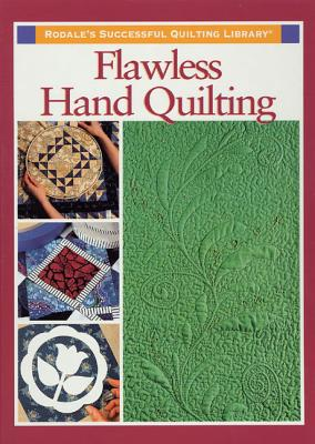 Flawless Hand Quilting - Rodale Quilt Book Editors